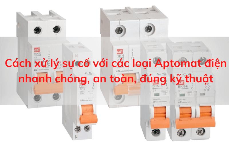 Cách xử lý sự cố với các loại Aptomat điện nhanh chóng