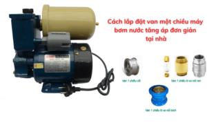 cách lắp đặt van một chiều máy bơm nước tăng áp