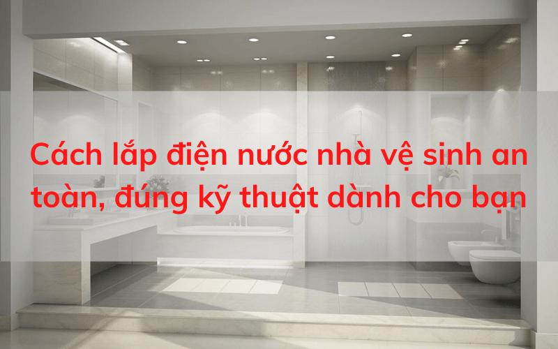 cách lắp điện nước nhà vệ sinh an toàn